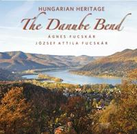 Fucskár Ágnes, Fucskár József Attila: The Danube Bend - Hungarian Heritage -  (Könyv)