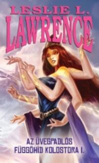 Leslie L. Lawrence: Az üvegpadlós függőhíd kolostora I-II. -  (Könyv)