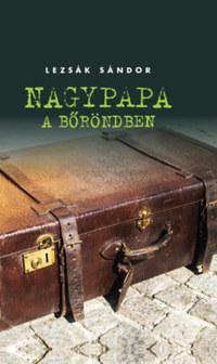 Lezsák Sándor: Nagypapa a bőröndben -  (Könyv)