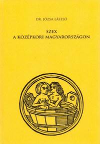 Dr. Józsa László: Szex a középkori Magyarországon -  (Könyv)