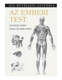 Dr. Fehér György, Szunyoghy András: Az emberi test - Kis művészeti anatómia - Kis művészeti anatómia -  (Könyv)