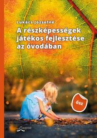 Lukács Józsefné: A részképességek játékos fejlesztése az óvodában - ősz -  (Könyv)