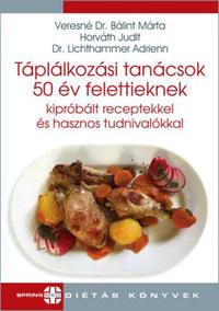 Horváth Judit, Lichthammer Adrienn, Veresné Bálint Márta: Táplálkozási tanácsok 50 év felettieknek - Kipróbált receptekkel és hasznos tudnivalókkal -  (Könyv)