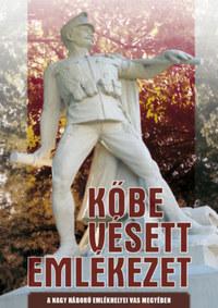 Feiszt György, Jagadics Péter: Kőbe vésett emlékezet - A Nagy Háború emlékhelyei Vas megyében -  (Könyv)