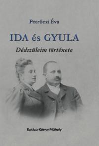Petrőczi Éva: Ida és Gyula - Dédszüleim története -  (Könyv)