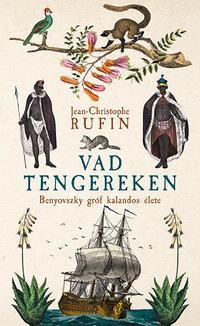 Jean-Christophe Rufin: Vad tengereken - Benyovszky gróf kalandos élete -  (Könyv)