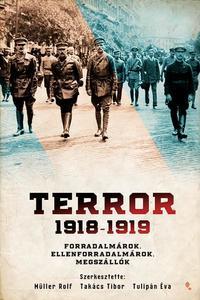 Müller Rolf (szerk.), Takács Tibor (szerk.), Tulipán Éva (szerk.): Terror 1918-1919 - Forradalmárok, ellenforradalmárok, megszállók -  (Könyv)