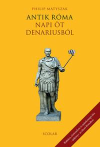 Philip Matyszak: Antik Róma - Napi öt denariusból -  (Könyv)