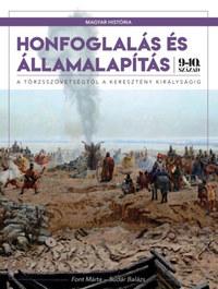 Honfoglalás és államalapítás - A törzsszövetségtől a keresztény királyságig (9-10. század) -  (Könyv)