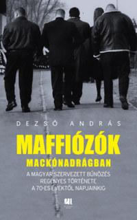 Dezső András: Maffiózók mackónadrágban - A magyar szervezett bűnözés regényes története a 70-es évektől napjainkig -  (Könyv)