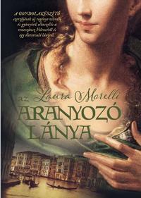 Laura Morelli: Az aranyozó lánya -  (Könyv)
