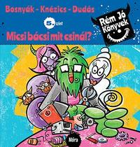 Bosnyák Viktória, Csájiné Knézics Anikó: Micsi bácsi mit csinál? - Rém jó könyvek 5. szint -  (Könyv)