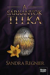 Sandra Regnier: A sárkányok titka - Sárkányok gyermeke-trilógia 3. -  (Könyv)