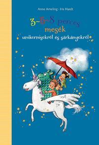 Anne Ameling: 3-5-8 perces mesék unikornisokról és sárkányokról -  (Könyv)
