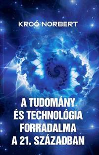 Kroó Norbert: A tudomány és technológia forradalma a 21. században -  (Könyv)