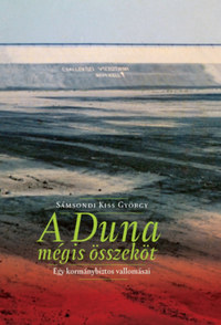 Sámsondi Kiss György: A Duna mégis összeköt - Egy kormánybiztos vallomásai -  (Könyv)