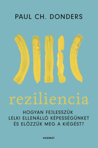 Paul Ch. Donders: Reziliencia - Hogyan fejlesszük lelki ellenálló képességünket és előzzük meg a kiégést? -  (Könyv)