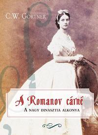 C. W. Gortner: A Romanov cárné -  (Könyv)