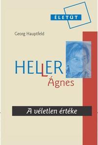 Georg Hauptfeld: Heller Ágnes - A véletlen értéke -  (Könyv)