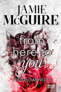 Jamie McGuire: From Here to You - Perzselő menedék -  (Könyv)