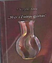 """T. Surányi Anna: """"30 év a Zsolnay gyárban"""" -  (Könyv)"""