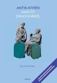 Philip Matyszak: Antik Athén - Napi öt drachmából -  (Könyv)