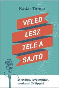 Kádár Tímea: Veled lesz tele a sajtó - Stratégia, levélminták, szerkesztők tippjei -  (Könyv)