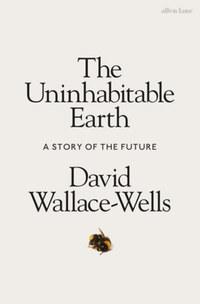 David Wallace-Wells: The Uninhabitable Earth - A Story of the Future -  (Könyv)