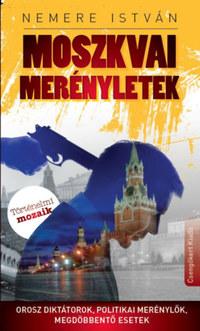 Nemere István: Moszkvai merényletek - Orosz diktátorok, politikai merénylők, megdöbbentő esetek -  (Könyv)