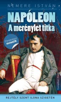 Nemere István: Napóleon - A merénylet tika - Rejtély Szent Ilona szigetén -  (Könyv)