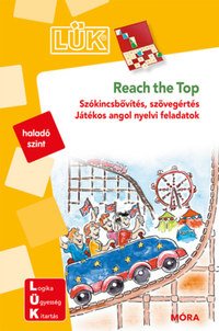 Reach the top - Szókincsbővítés, szövegértés - Játékos angol nyelvi feladatok - LÜK (haladó szint) -  (Könyv)