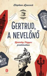 Stephen Butler Leacock: Gertrud, a nevelőnő -  (Könyv)
