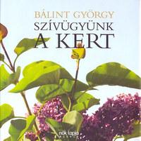 Bálint György: Szívügyünk a kert -  (Könyv)