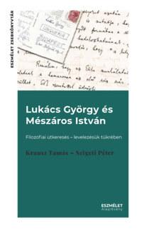 Krausz Tamás, Szigeti Péter: Lukács György és Mészáros István - Filozófiai útkeresés - levelezésük tükrében -  (Könyv)