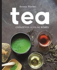 Szuna Noémi: Tea - Csészével a világ körül -  (Könyv)