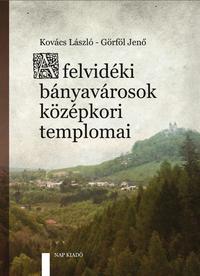 Kovács László, Görföl Jenő: A felvidéki bányavárosok középkori templomai -  (Könyv)