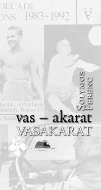 Solymos Ferenc: Vas-akarat - Vasakarat -  (Könyv)