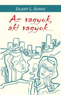 Zilahy L. Ágnes: Az vagyok, aki vagyok... -  (Könyv)