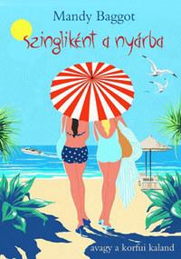 Mandy Baggot: Szingliként a nyárba - avagy a korfui kaland -  (Könyv)