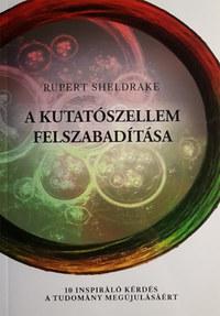 Rupert Sheldrake: A kutatószellem felszabadítása - 10 inspiráló kérdés a tudomány megújulásáért -  (Könyv)