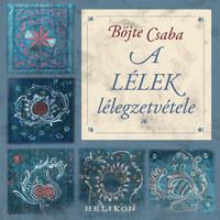 Böjte Csaba: A lélek lélegzetvétele -  (Könyv)