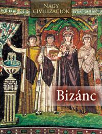 Nagy civilizációk - Bizánc -  (Könyv)