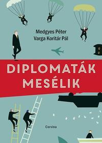 Medgyes Péter, Varga Koritár Pál: Diplomaták mesélik -  (Könyv)
