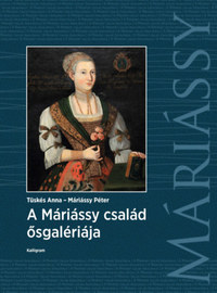 Tüskés Anna, Máriássy Péter: A Máriássy család ősgalériája -  (Könyv)