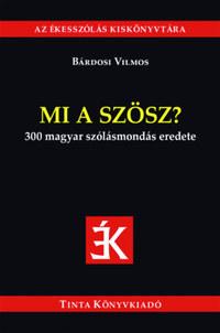 Mi a szösz? - 300 magyar szólásmondás eredete -  (Könyv)