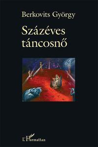Berkovits György: Százéves táncosnő -  (Könyv)