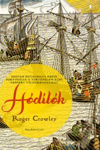 Roger Crowley: Hódítók - Hogyan kovácsolta össze Portugália a történelem első tengeri világbirodalmát -  (Könyv)