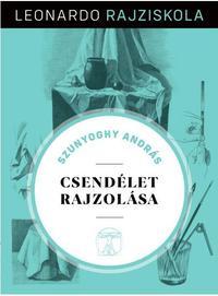 Szunyoghy András: Csendélet rajzolása - Leonardo rajziskola -  (Könyv)