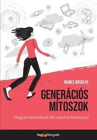 Nemes Orsolya: Generációs mítoszok - Hogyan készüljünk fel a jövő kihívásaira? -  (Könyv)