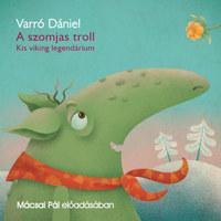 Varró Dániel: A szomjas troll - Hangoskönyv - Kis viking legendárium -  (Könyv)
